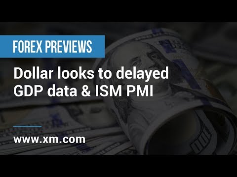 Forex Previews: 27/02/2019 - Dollar looks to delayed GDP data & ISM PMI