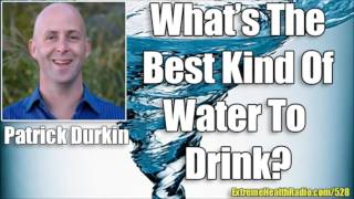 What Is Healthy Water To Drink? Alkaline Water, Distilled Water Or Spring Water With Patrick Durkin