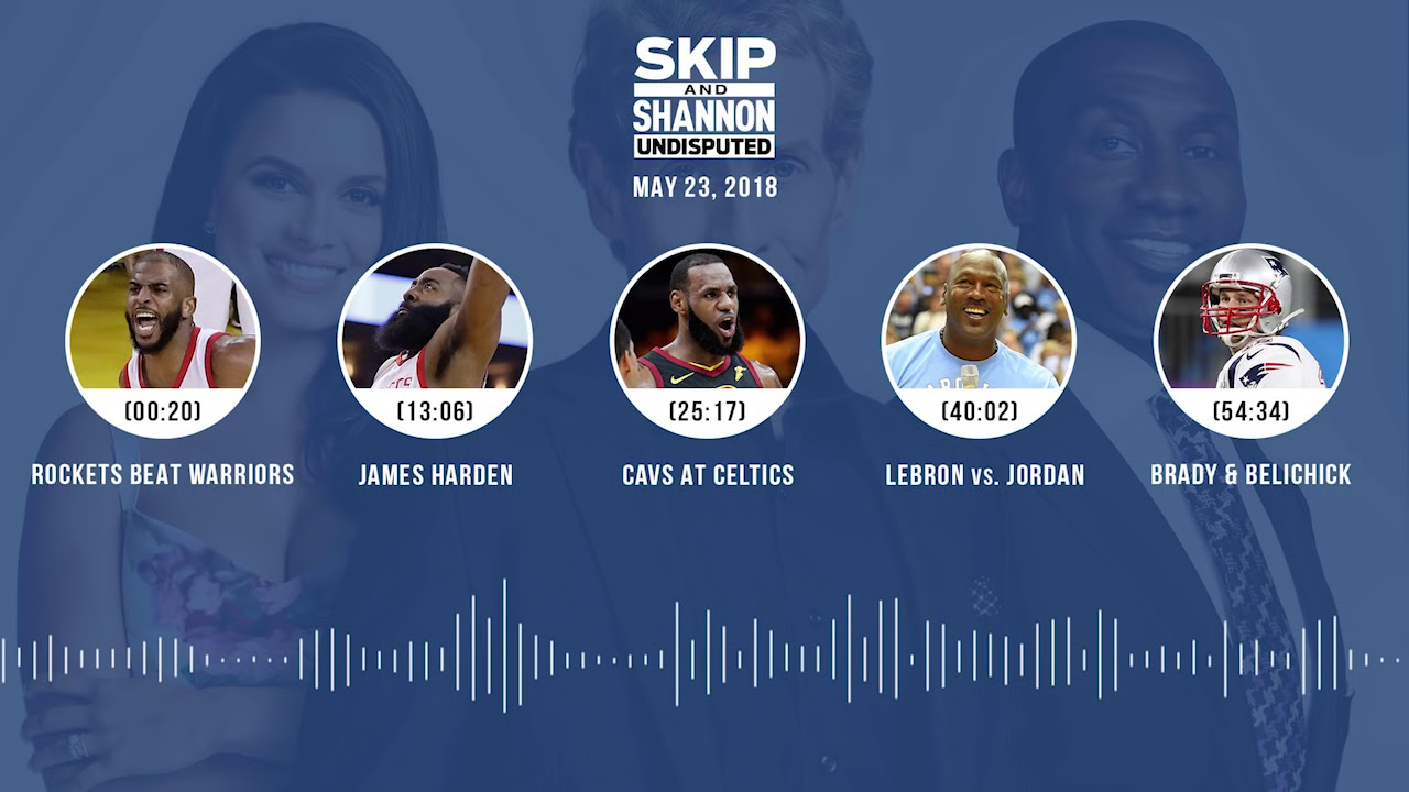 undisputed-audio-podcast-5-23-18-with-skip-bayless-shannon-sharpe-joy-taylor-undisputed