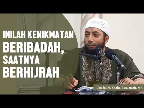 Inilah kenikmatan beribadah, mulai sekarang saatnya BERHIJRAH, Ustadz DR Khalid Basalamah, MA