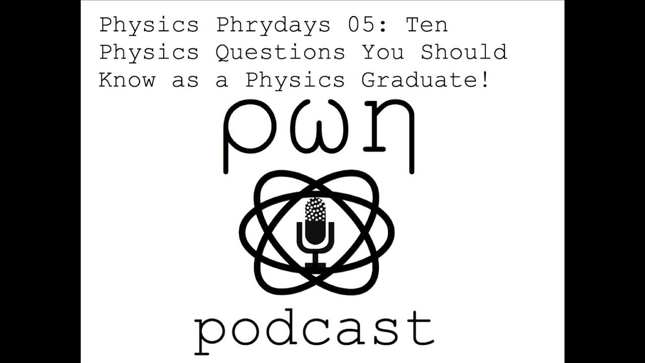 Physics Phrydays 05: Ten Physics Questions You Should Know