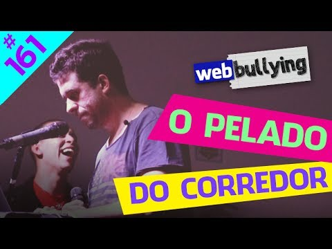 WEBBULLYING #161 - O PELADO DO CORREDOR (Sorocaba, SP)