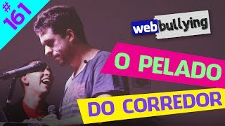 WEBBULLYING #161 - O PELADO DO CORREDOR (Sorocaba, SP)