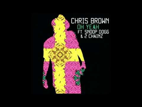 Chris Brown   Oh Yeah ft Snoop Dogg  2 Chainz (Full Song)