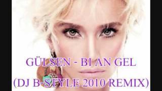 Dj B-Style vs. Gülsen - Bi An Gel (2010 REMIX)