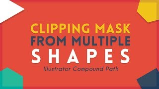 Create Clipping Mask from Multiple Shapes | Illustrator Tutorial