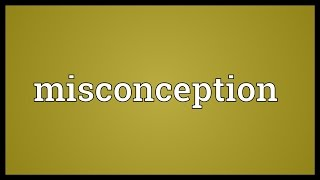Misconception Meaning