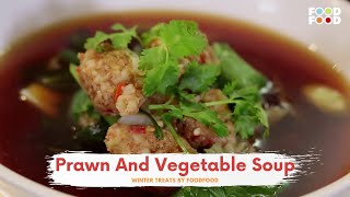 Prawn And Vegetable Soup | Winter Treats | FoodFood