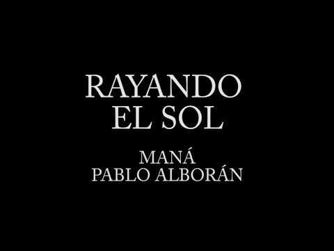Rayando el sol - Maná ft Pablo Alborán [Letra]