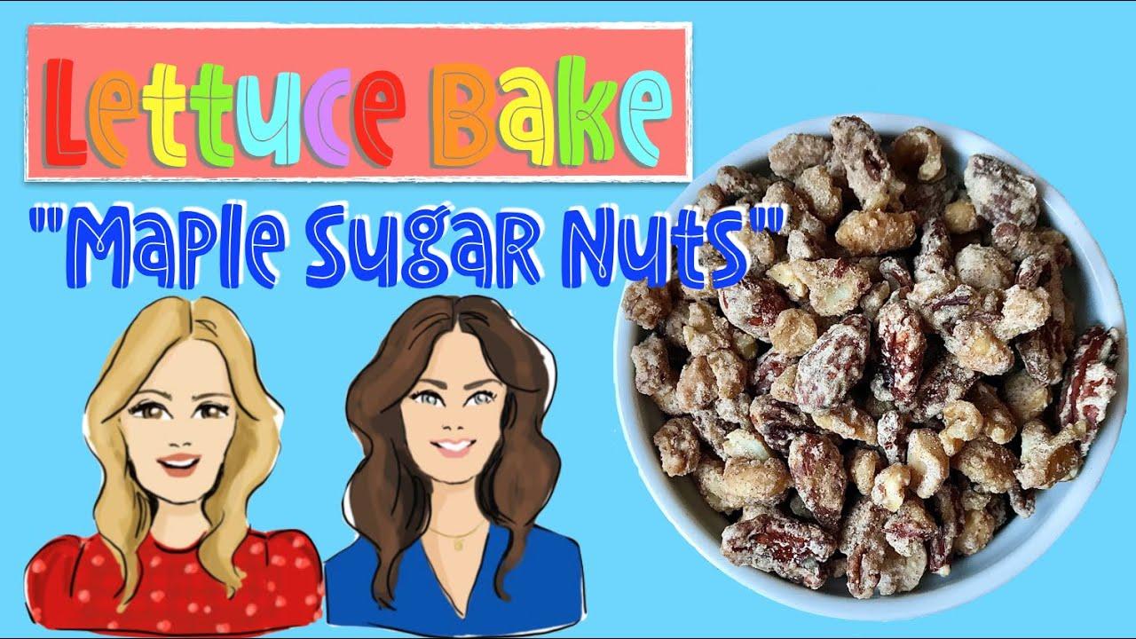 Lettuce Bake MAPLE SUGAR NUTS by Baker Sisters Jean and Rachel