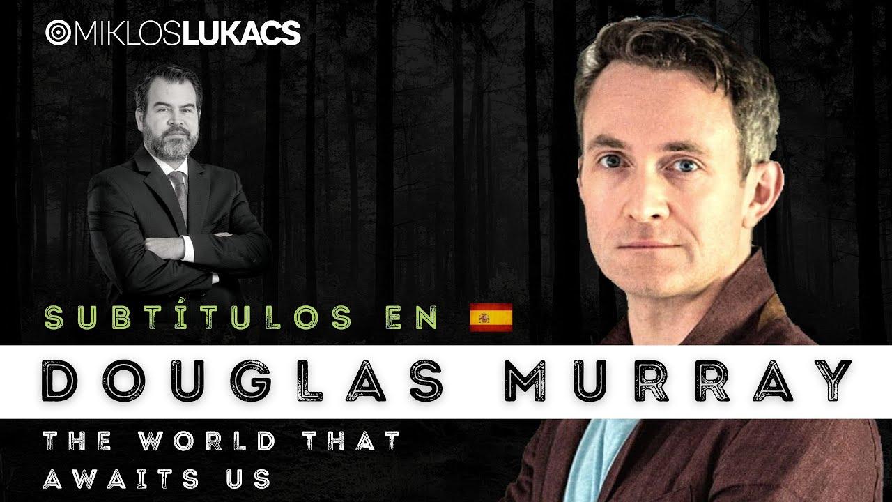 Identity politics, China, Big Tech, and the Great Reset / Douglas Murray - Miklos Lukacs