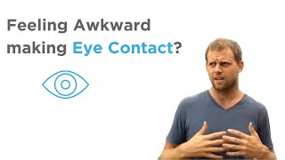 Feel awkward making eye contact? Get rid of it once and for all