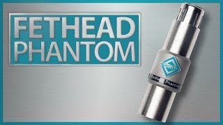 FetHead Phantom: Louder, Cleaner Audio for Condenser Microphones