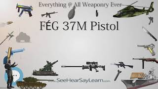 FÉG 37M Pistol (Everything WEAPONRY & MORE)💬⚔️🏹📡🤺🌎😜✅