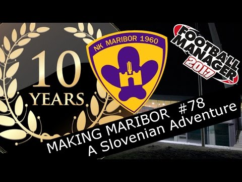 Football Manager 2017 - NK Maribor - Episode 78. 10 Year Review