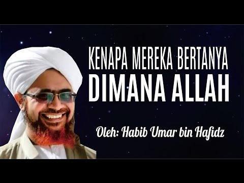 Kenapa Mereka Bertanya Dimana Allah - Habib Umar bin Hafidz