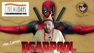@Re_Censo #154 #CinemaDays - Violenza e volgarità: Deadpool 2
