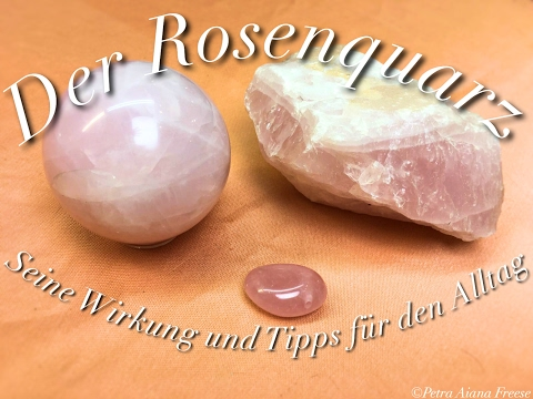 Der Rosenquarz - Seine Wirkung und Tipps für den Alltag