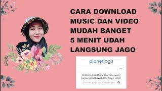 Download CARA DOWNLOAD MUSIC DAN VIDEO YANG MUDAH BANGET GAK PAKE RIBET 5 MENIT LANGSUNG JAGO ( PLANETLAGU )