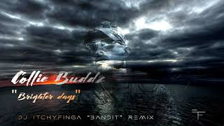 "Collie Buddz - Brighter Days (Dj ItchyFinga ""Bandit"" Remix)🔊🔊"