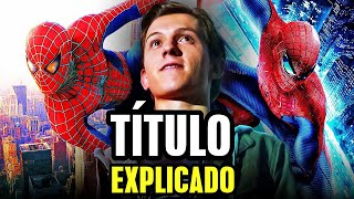 Spider Man NO WAY HOME título oficial, significado de 3 títulos, multiverso