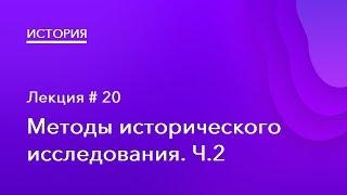 20. Методы исторического исследования Ч.2