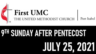 FUMC Port Isabel In-Person Worship Service - July 25, 2021 at 8:30am (9th Sunday after Pentecost)