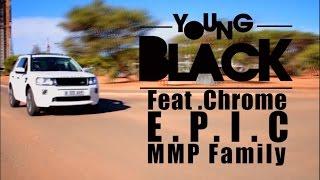 Young Black - Tsemnate ft Chrome, E.P.I.C, MMP Family