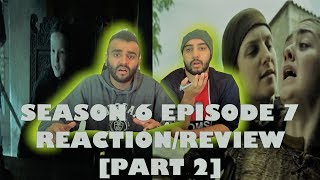 GOT Season 6  Episode 7 [Part 2] REACTION/REVIEW!!