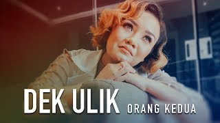 Dek Ulik - Orang Kedua (official music video)