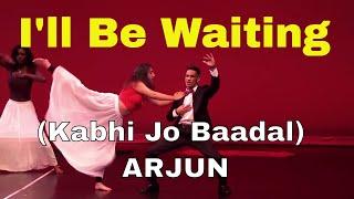 I'll Be Waiting (Kabhi Jo Baadal) Arjun and Dancing Jodi Dance Performance