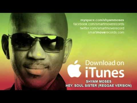 Hey Soul Sister (Reggae Version) Shyam Moses - Original by Train