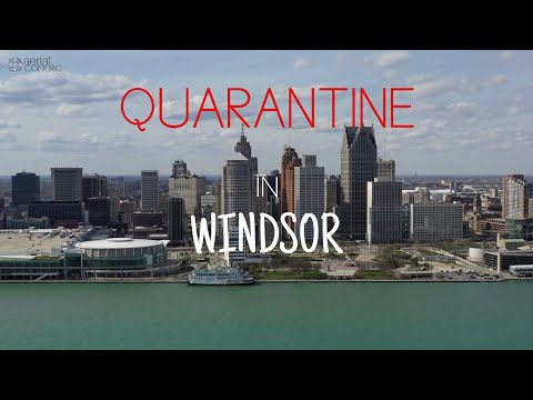 [4K] QUARANTINE IN WINDSOR | ONTARIO