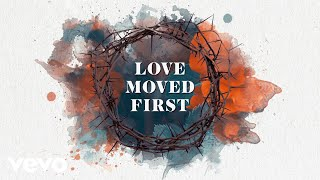 Casting Crowns - Love Moved First (Official Lyric Video) YouTube Videos