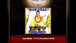 Sam Makia – To You Sweetheart Aloha