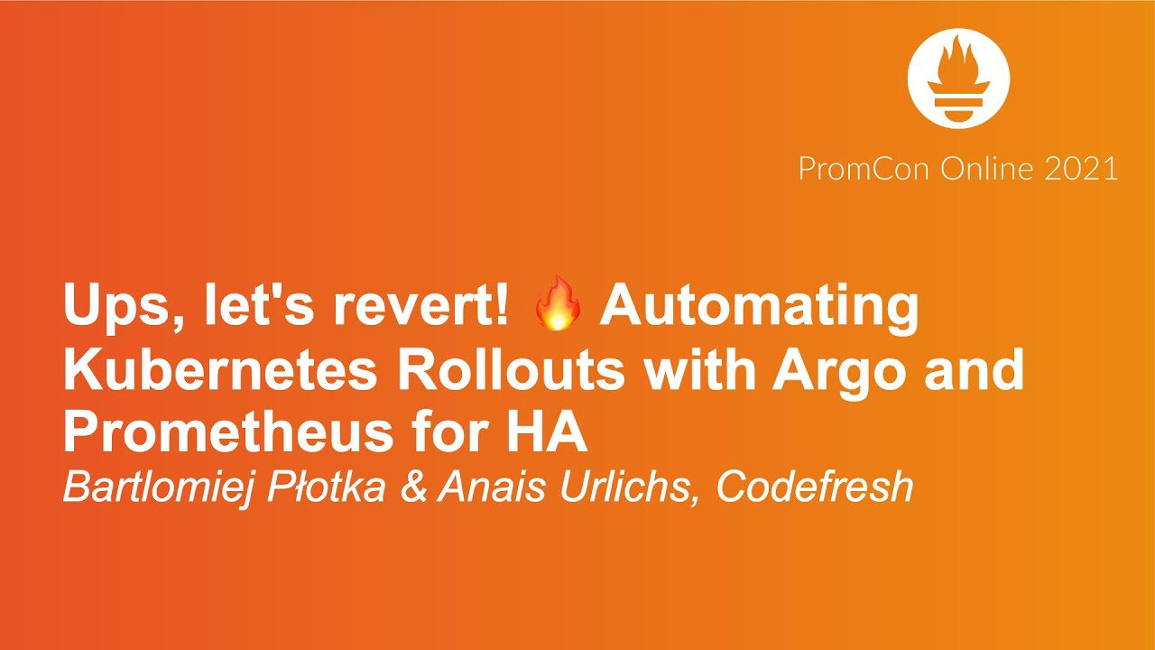 Ups, Let's Revert! 🔥 Automating Kubernetes Rollouts with Argo a... Bartlomiej Płotka & Anais Urlichs