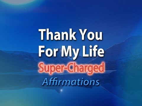 Thank You For My Life - Grateful & Thankful - Super-Charged Affirmations