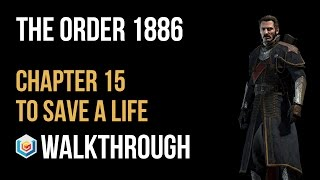 The Order 1886 Walkthrough Chapter 15 To Save a Life Gameplay Let's Play