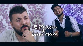 B.Piticu & Cristi Mecea - Vino viata mea ( Oficial Video )
