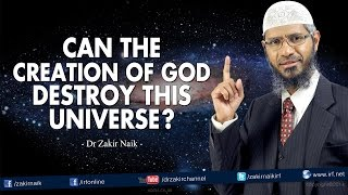 Can the Creation of the God destroy this Universe? by Dr Zakir Naik