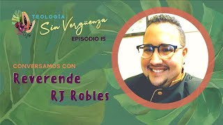 Conversamos con Rvd. RJ Robles | Teología Sin Vergüenza