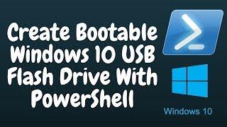 Create Bootable Windows 10 USB Flash Drive With PowerShell