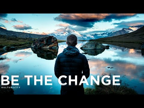 Be The Change – Inspirational Video