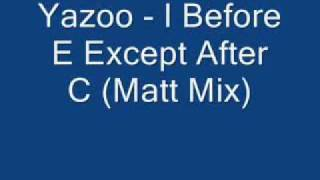 Yazoo - I Before E Except After C (Matt Mix).avi