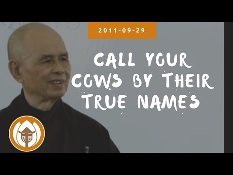 Call Your Cows By Their True Names | Dharma Talk by Thich Nhat Hanh, 2011.09.29 (Magnolia Grove)