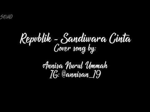 Lirik   Repvblik - Sandiwara Cinta (Official Cover Song By: Annisa Nurul Ummah)