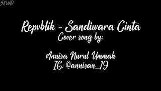 Lirik | Repvblik - Sandiwara Cinta (Official cover song by: Annisa Nurul Ummah)