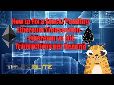 How to Fix a Stuck/Pending Ethereum Transaction - Ethereum vs EOS TX per Second