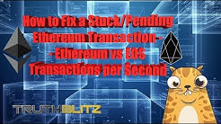 How to Fix a Stuck/Pending Ethereum Transaction - Ethereum vs EOS TX per Second