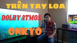Đập hộp Loa DOLBY ATMOS của ONKYO